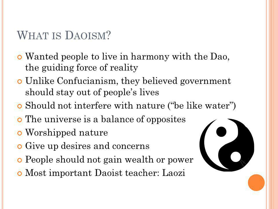 What is Daoism Wanted people to live in harmony with the Dao, the guiding force of reality.