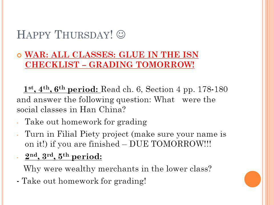 Happy Thursday!  WAR: ALL CLASSES: GLUE IN THE ISN CHECKLIST – GRADING TOMORROW!
