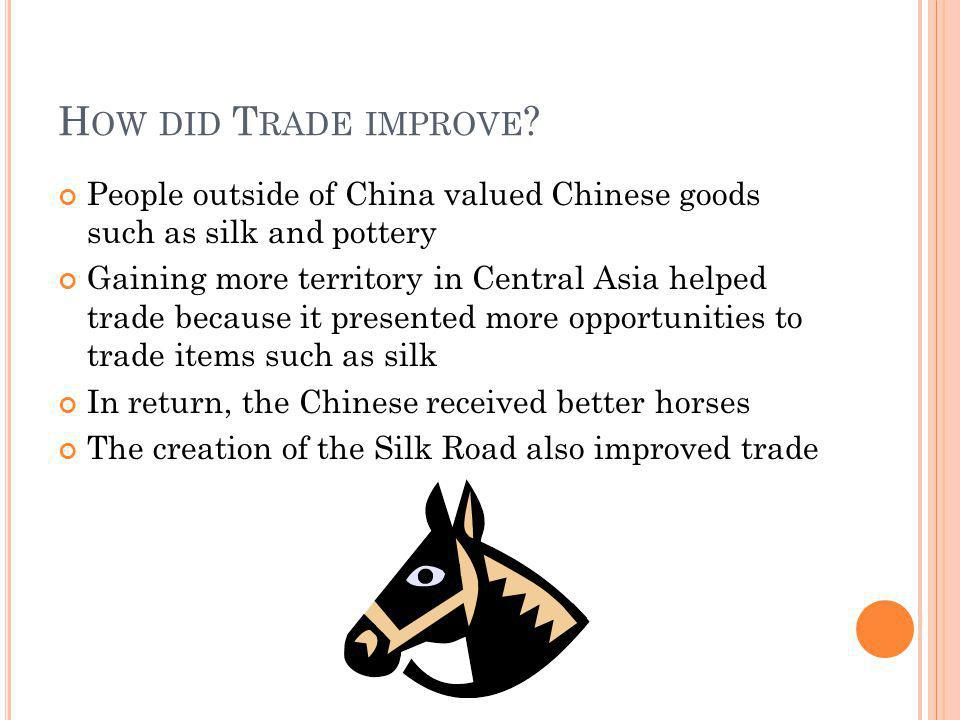 How did Trade improve People outside of China valued Chinese goods such as silk and pottery.