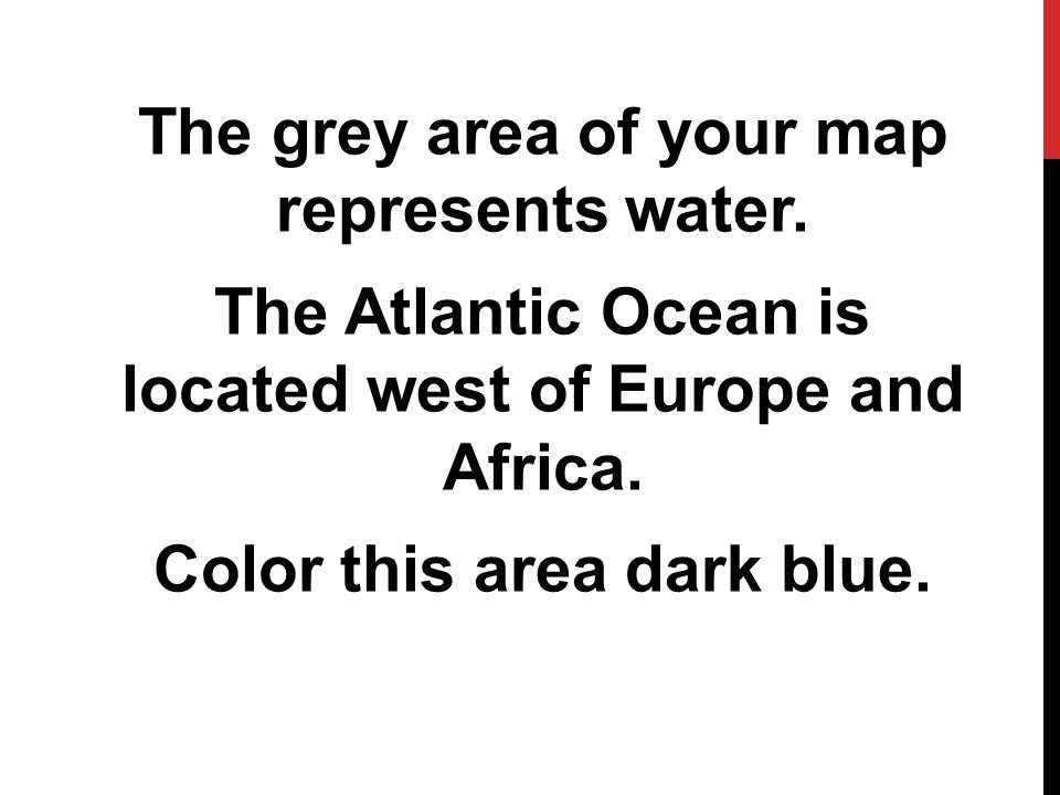 The grey area of your map represents water