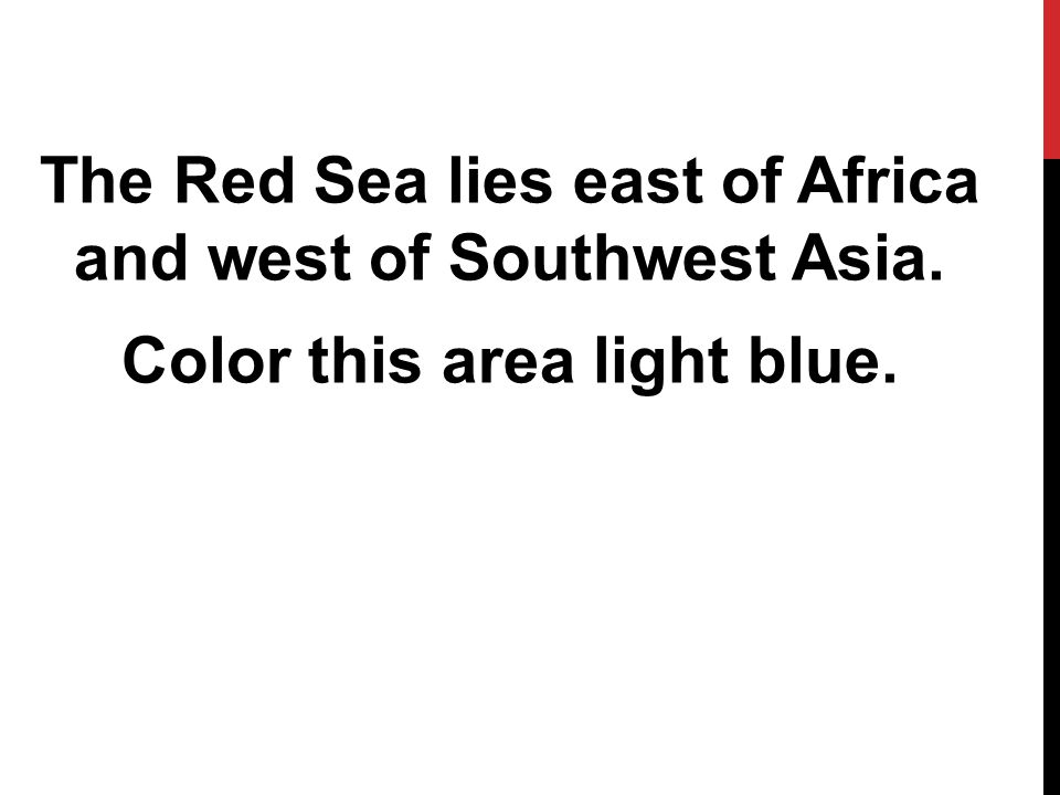 The Red Sea lies east of Africa and west of Southwest Asia