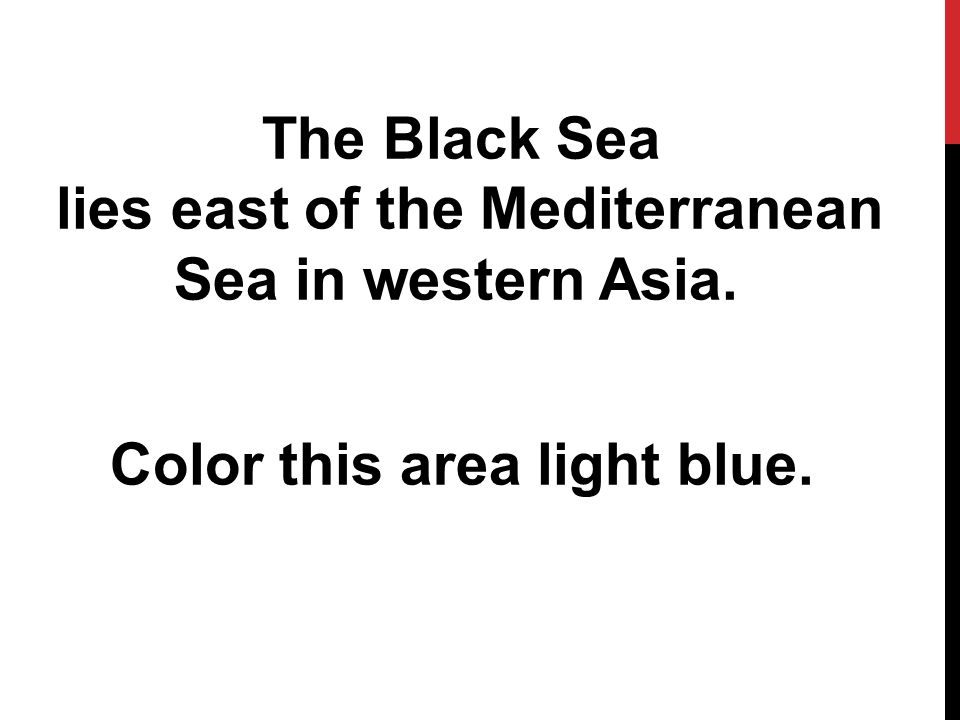 The Black Sea lies east of the Mediterranean Sea in western Asia