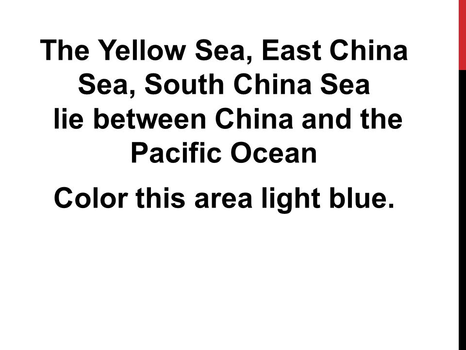 The Yellow Sea, East China Sea, South China Sea lie between China and the Pacific Ocean Color this area light blue.