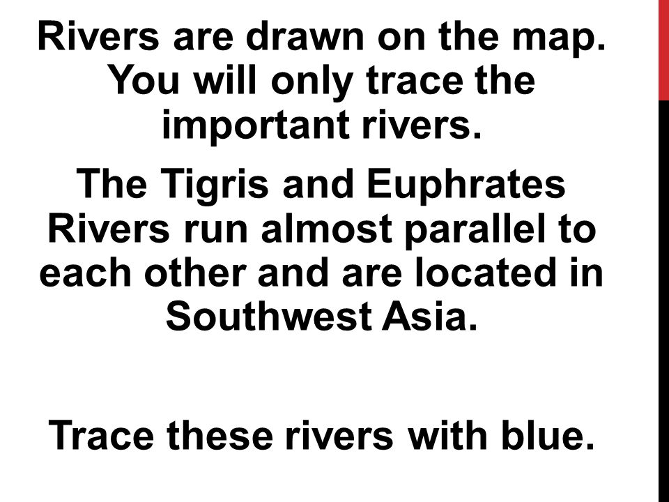Rivers are drawn on the map. You will only trace the important rivers