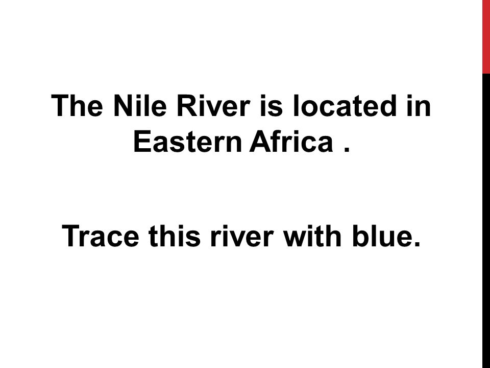 The Nile River is located in Eastern Africa . Trace this river with blue.