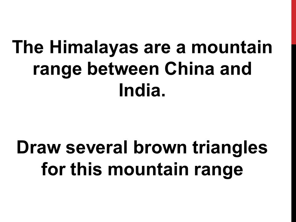 The Himalayas are a mountain range between China and India