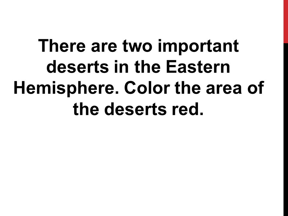 There are two important deserts in the Eastern Hemisphere