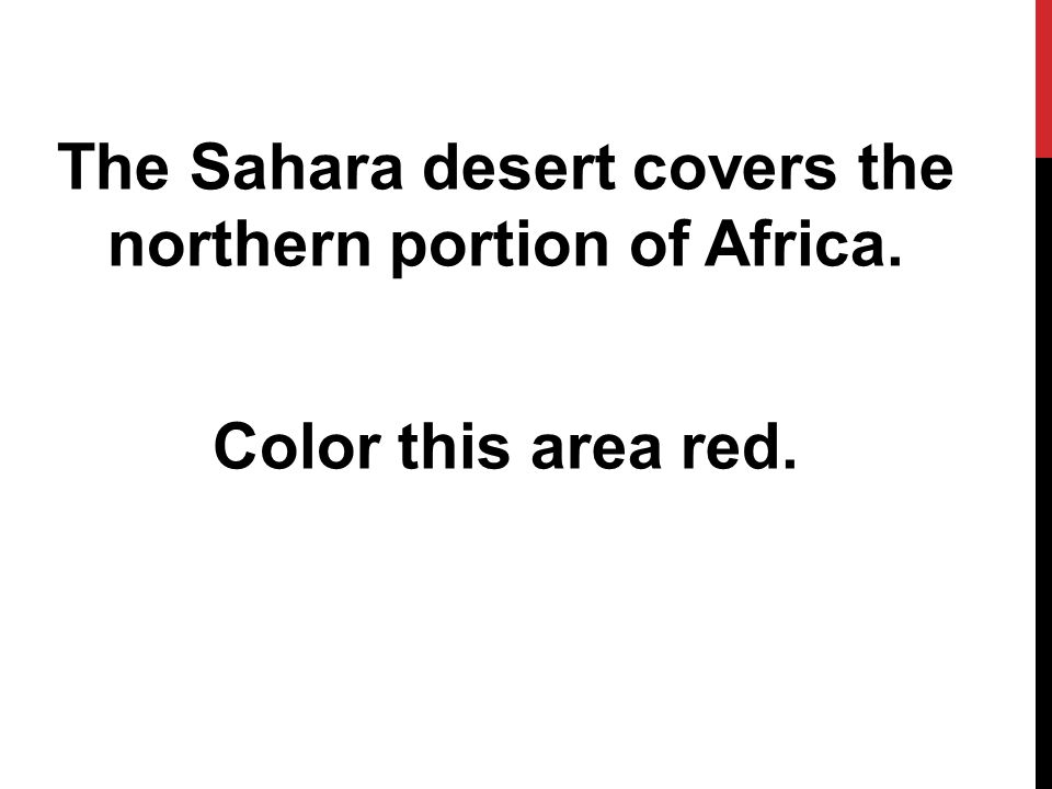 The Sahara desert covers the northern portion of Africa
