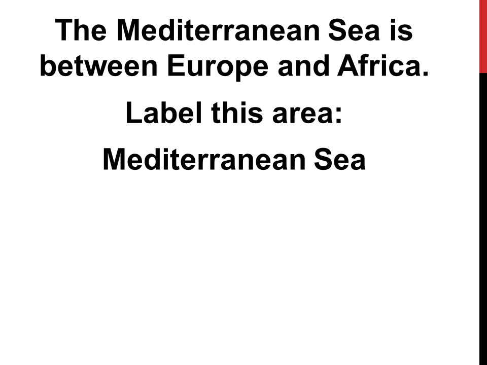 The Mediterranean Sea is between Europe and Africa