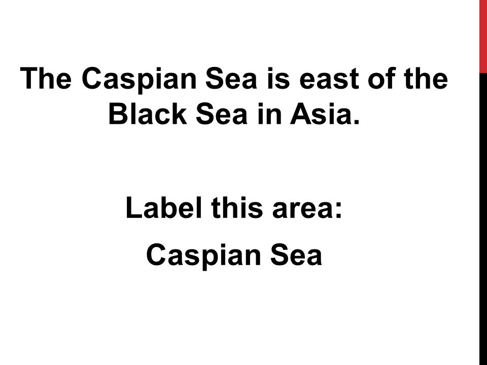 The Caspian Sea is east of the Black Sea in Asia