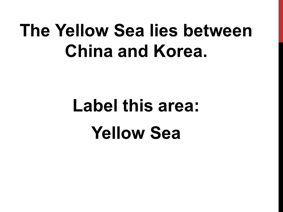 The Yellow Sea lies between China and Korea