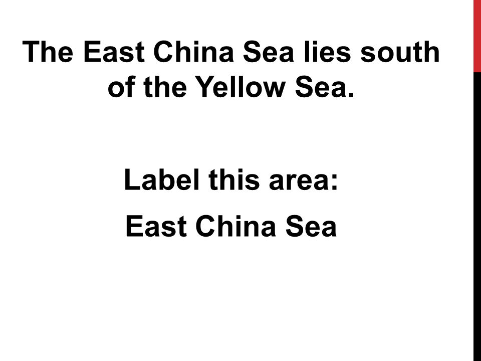 The East China Sea lies south of the Yellow Sea