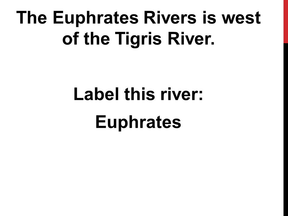The Euphrates Rivers is west of the Tigris River