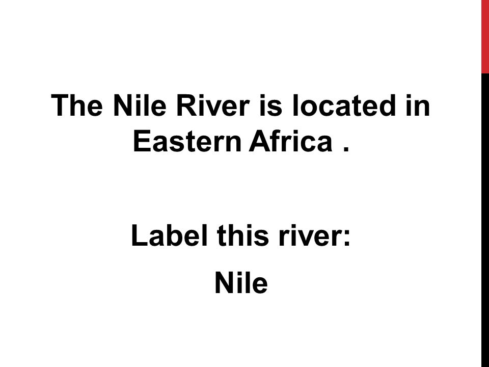 The Nile River is located in Eastern Africa . Label this river: Nile