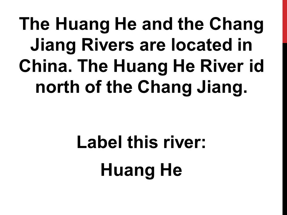 The Huang He and the Chang Jiang Rivers are located in China