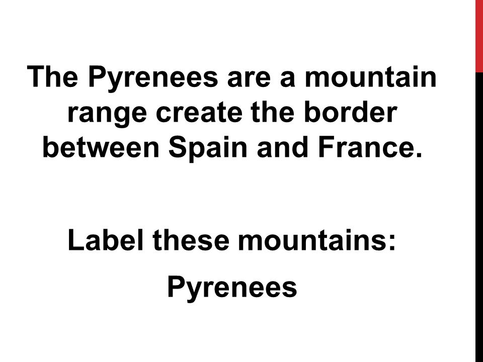 The Pyrenees are a mountain range create the border between Spain and France.