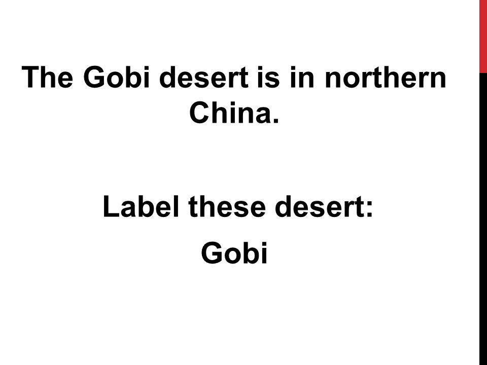 The Gobi desert is in northern China. Label these desert: Gobi