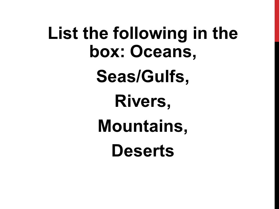 List the following in the box: Oceans, Seas/Gulfs, Rivers, Mountains, Deserts