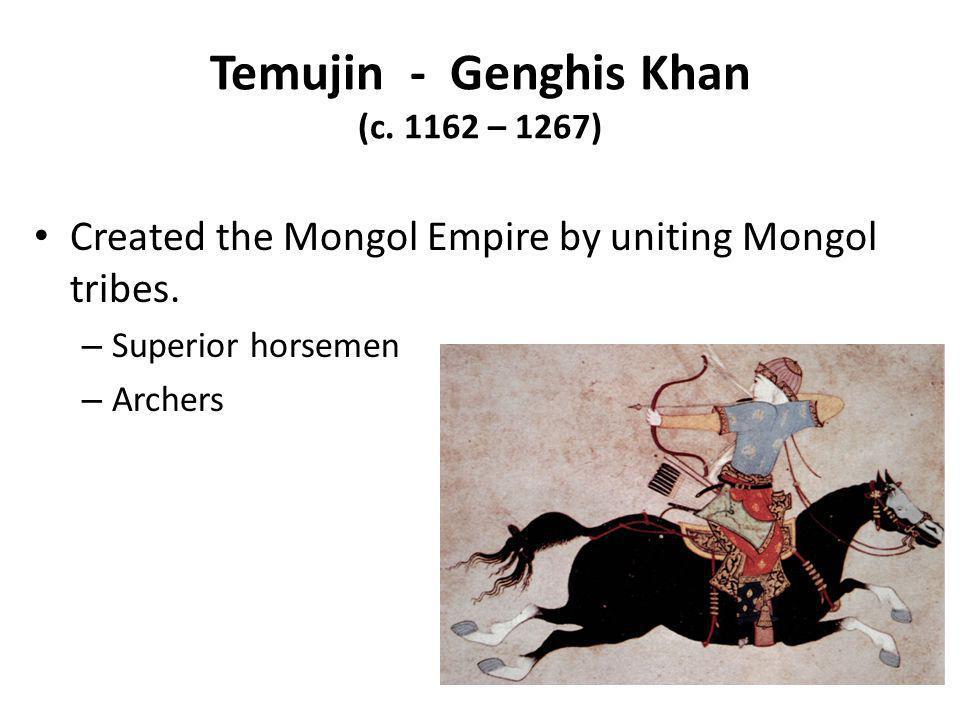 Temujin - Genghis Khan (c. 1162 – 1267)