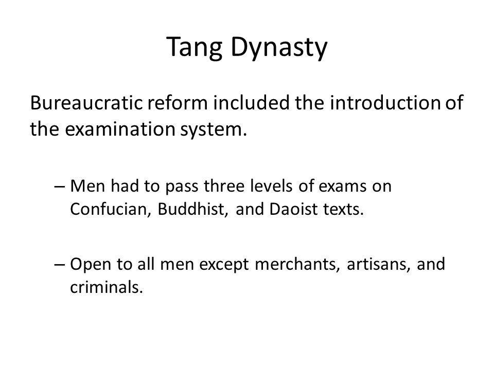 Tang Dynasty Bureaucratic reform included the introduction of the examination system.