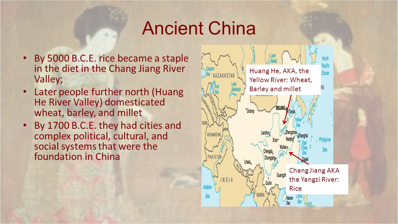 Ancient China By 5000 B.C.E. rice became a staple in the diet in the Chang Jiang River Valley;