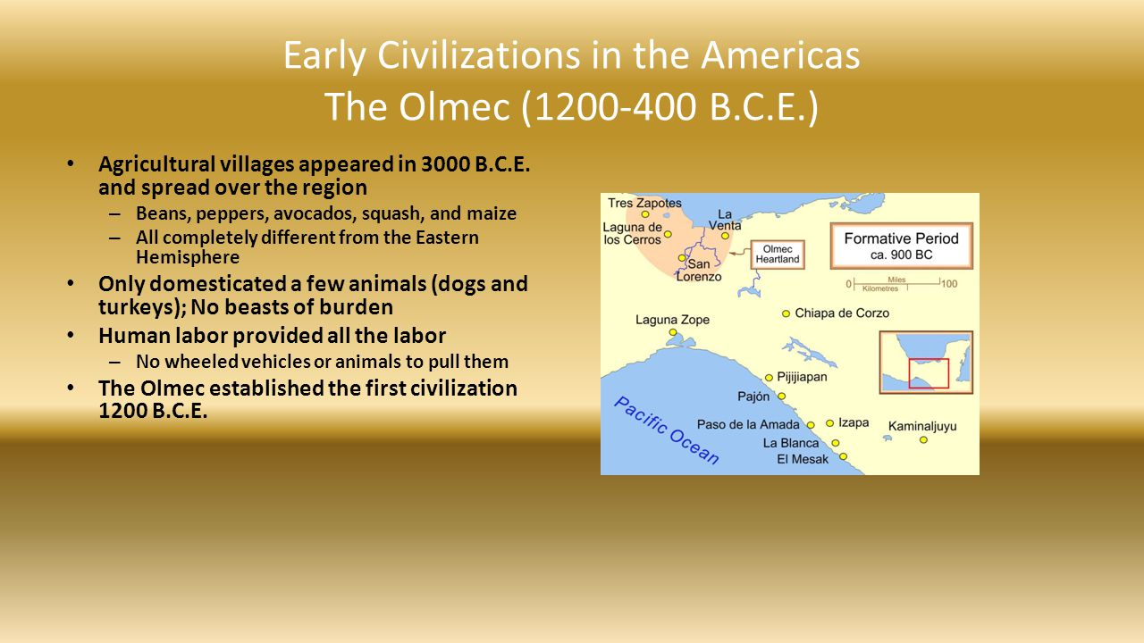 civilizations of the americas To navigate the timeline, click and drag it with your mouse, or click on the timeline overview on the bottom 7000 bce - 2000 bce: the archaic period in mesoamerica during which hunter-gatherer culture moved toward agriculture 2700 bce: corn is first cultivated in mesoamerica 1200 bce - 400 bce.