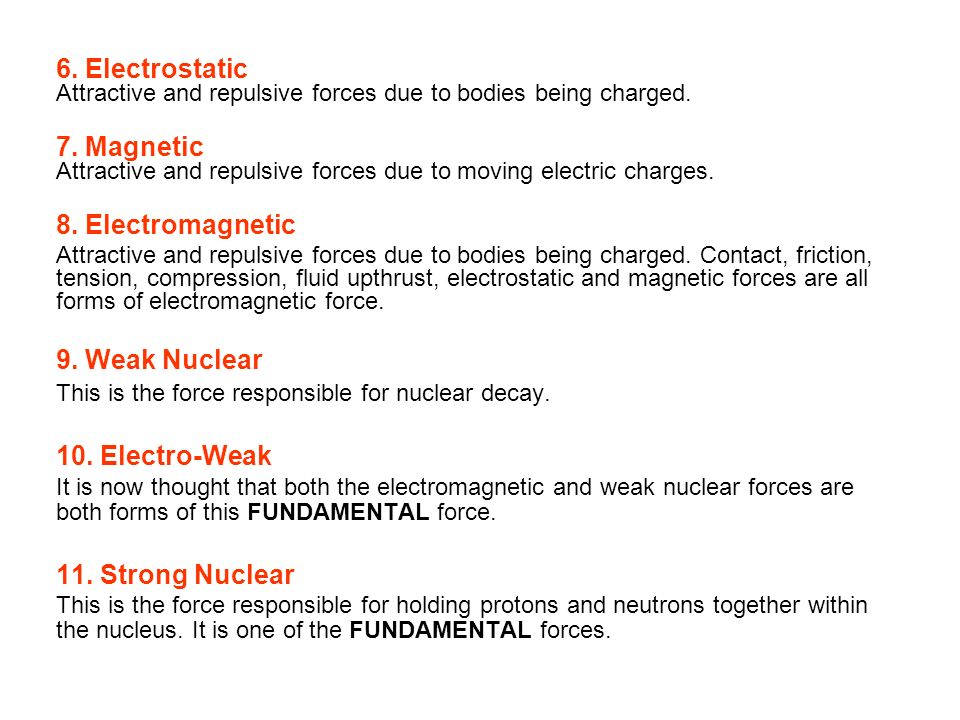 6. Electrostatic 7. Magnetic 8. Electromagnetic 9. Weak Nuclear