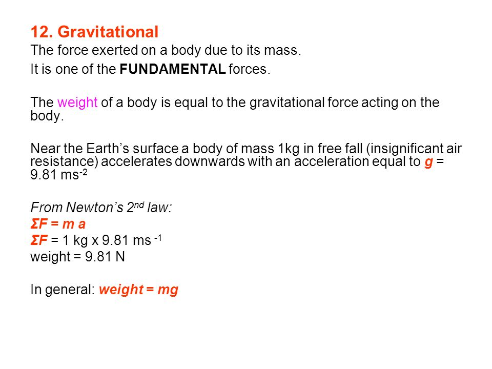 12. Gravitational The force exerted on a body due to its mass.