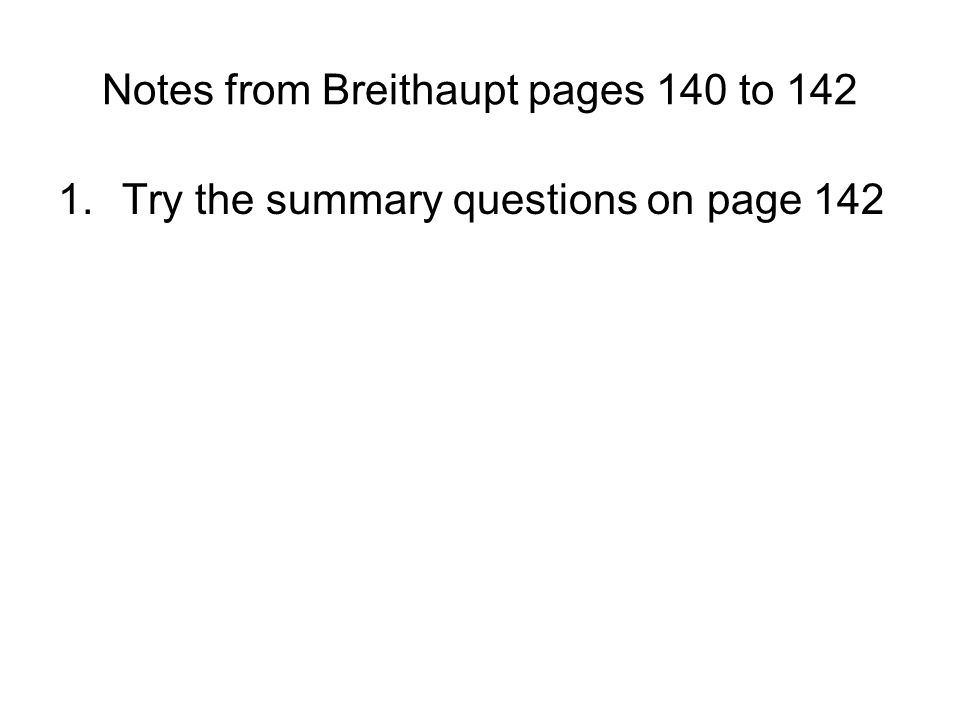 Notes from Breithaupt pages 140 to 142