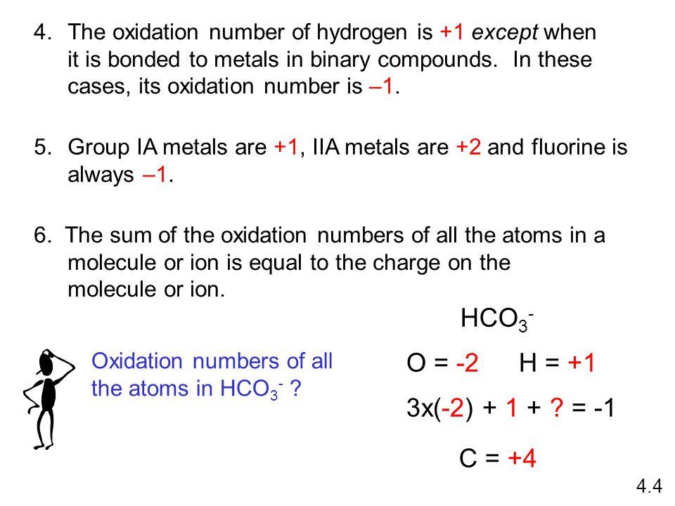 HCO3- O = -2 H = +1 3x(-2) + 1 + = -1 C = +4