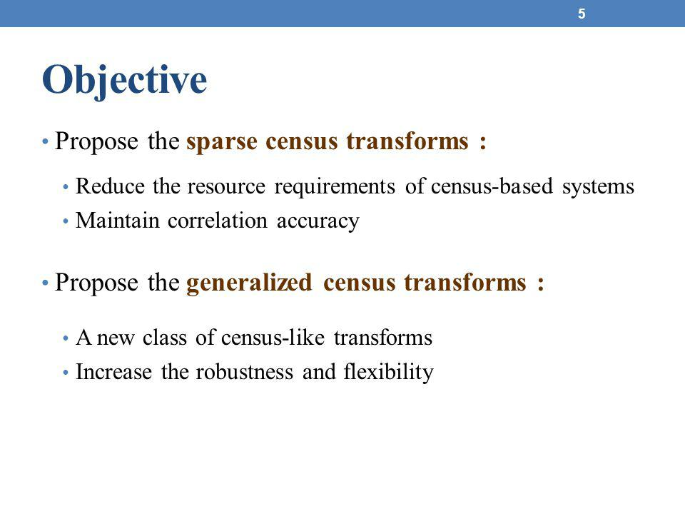 Objective Propose the sparse census transforms :