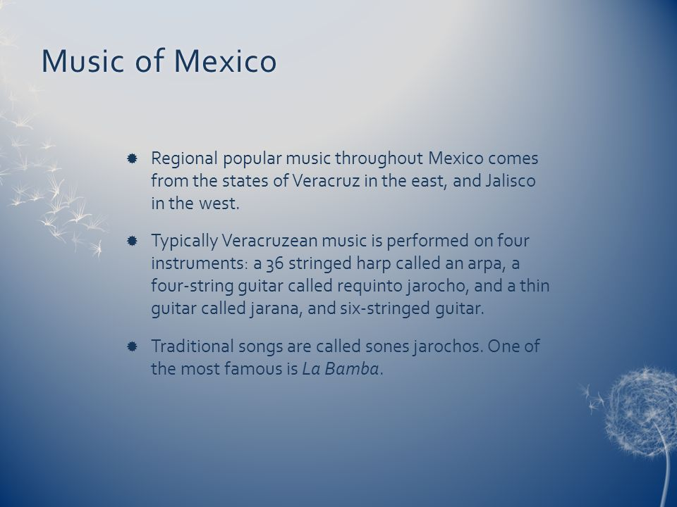 Music of Mexico Regional popular music throughout Mexico comes from the states of Veracruz in the east, and Jalisco in the west.