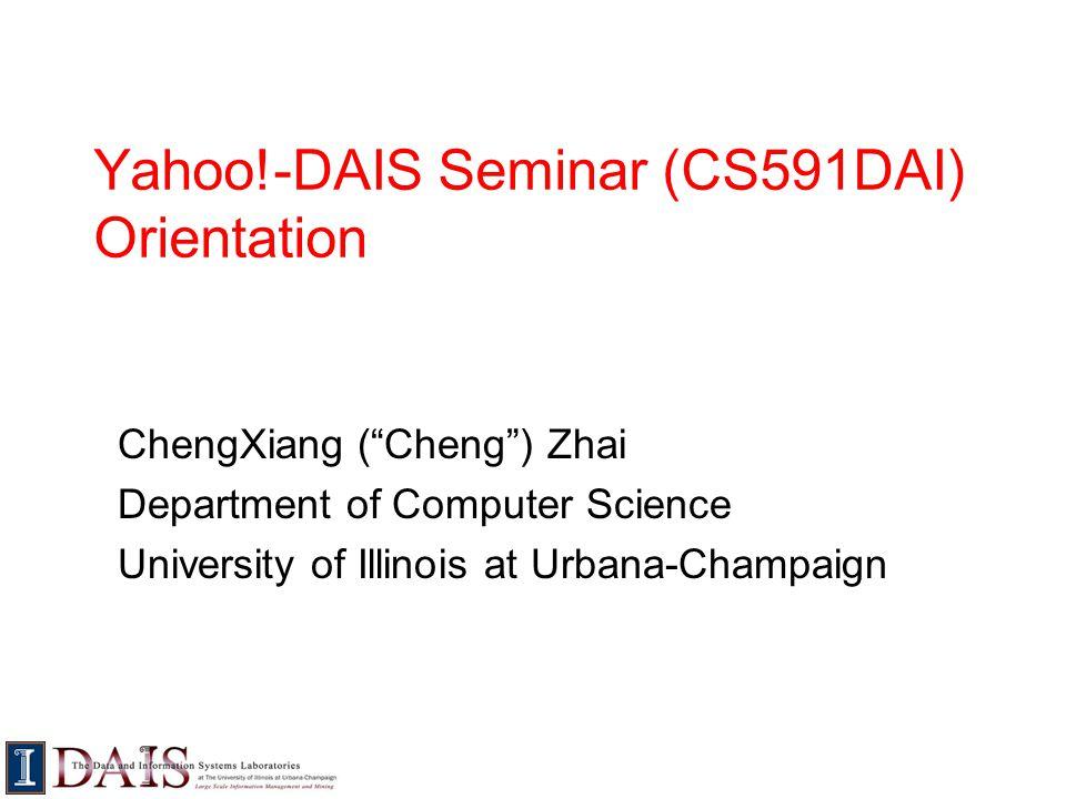 Yahoo!-DAIS Seminar (CS591DAI) Orientation