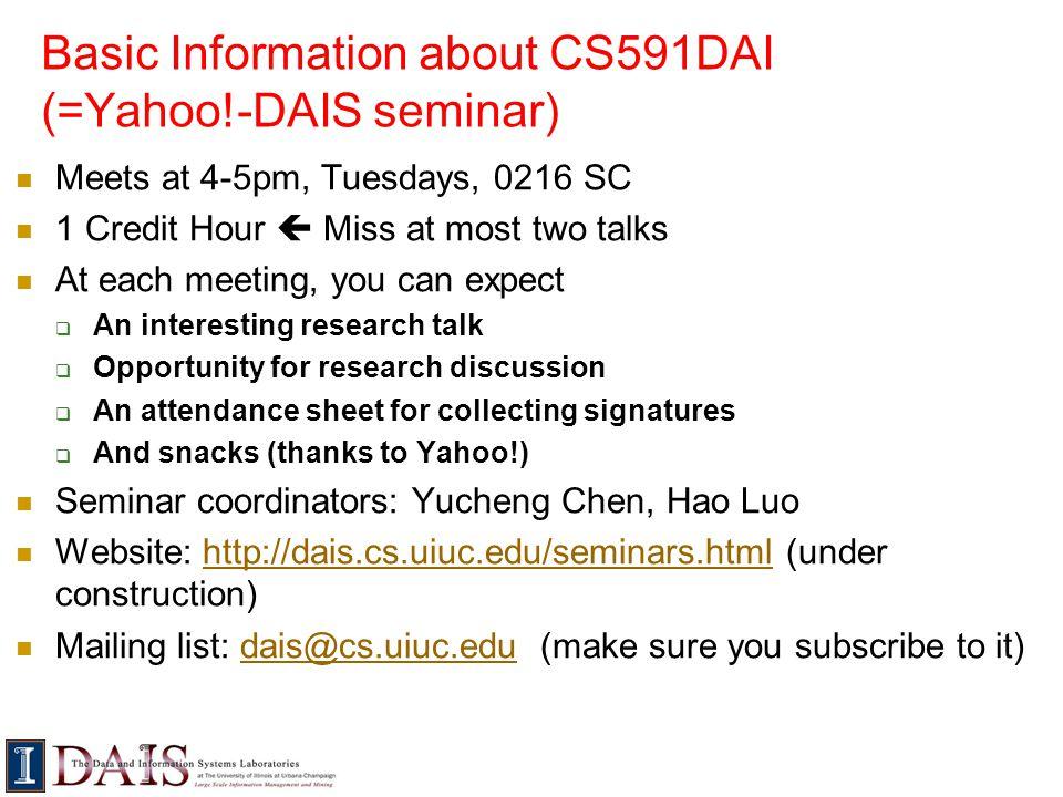 Basic Information about CS591DAI (=Yahoo!-DAIS seminar)