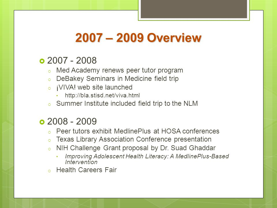 2007 – 2009 Overview 2007 - 2008. Med Academy renews peer tutor program. DeBakey Seminars in Medicine field trip.