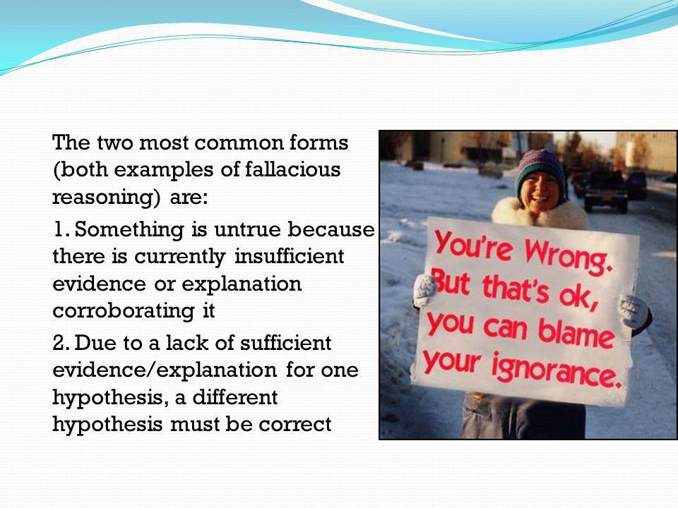 The two most common forms (both examples of fallacious reasoning) are: