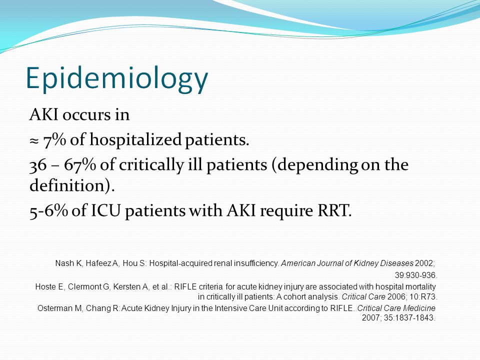 Epidemiology AKI occurs in ≈ 7% of hospitalized patients.