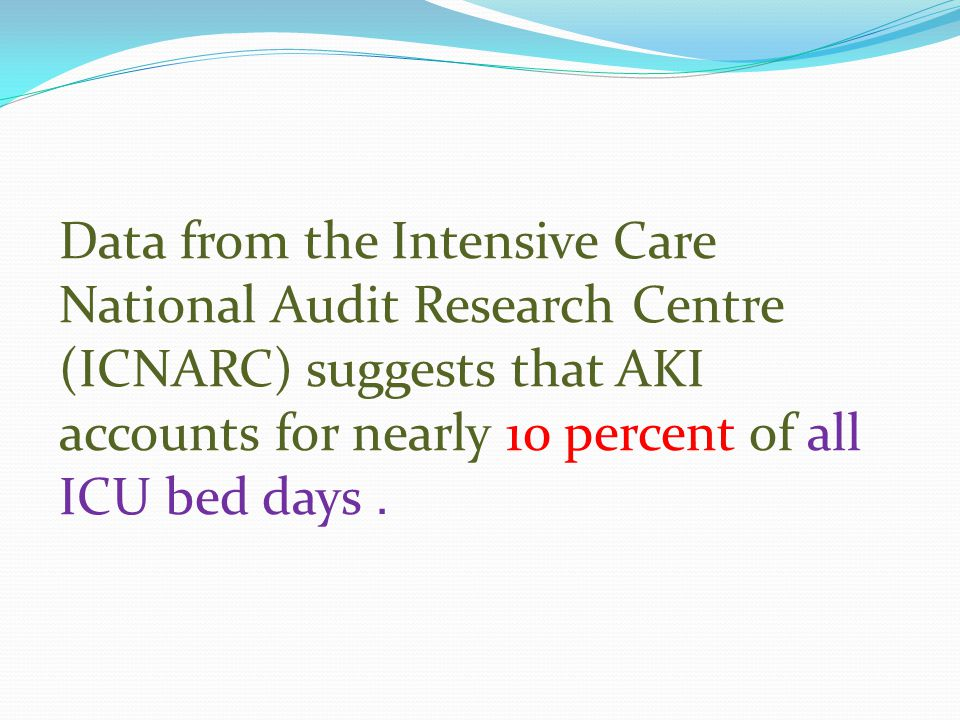 Data from the Intensive Care National Audit Research Centre (ICNARC) suggests that AKI accounts for nearly 10 percent of all .ICU bed days