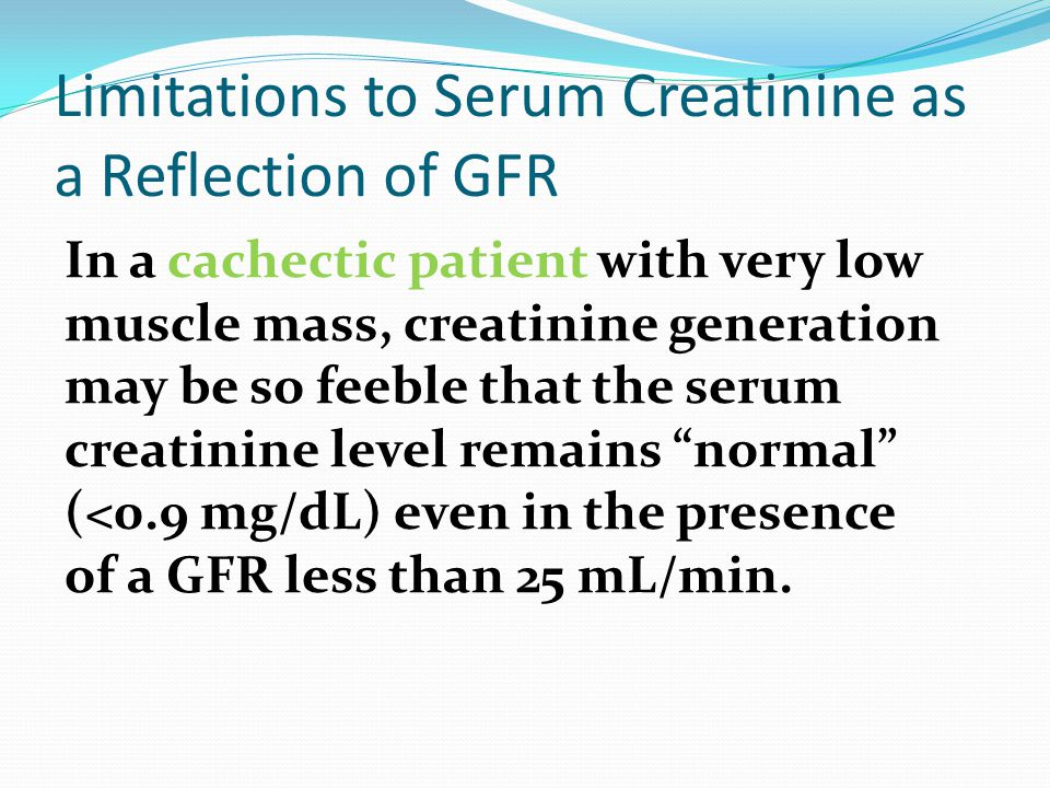 Limitations to Serum Creatinine as a Reflection of GFR
