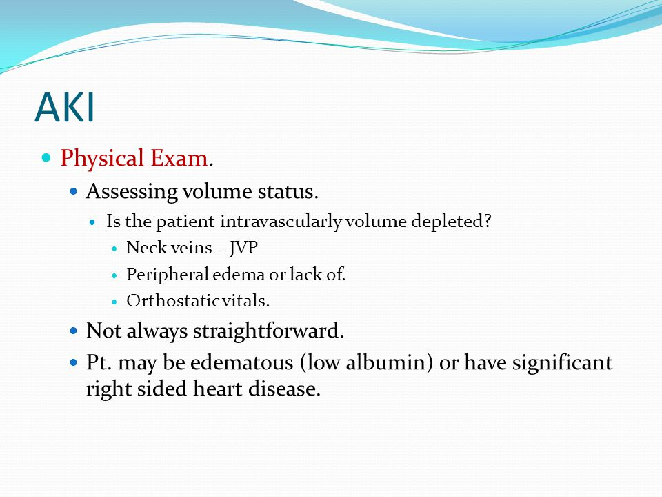 AKI Physical Exam. Assessing volume status.