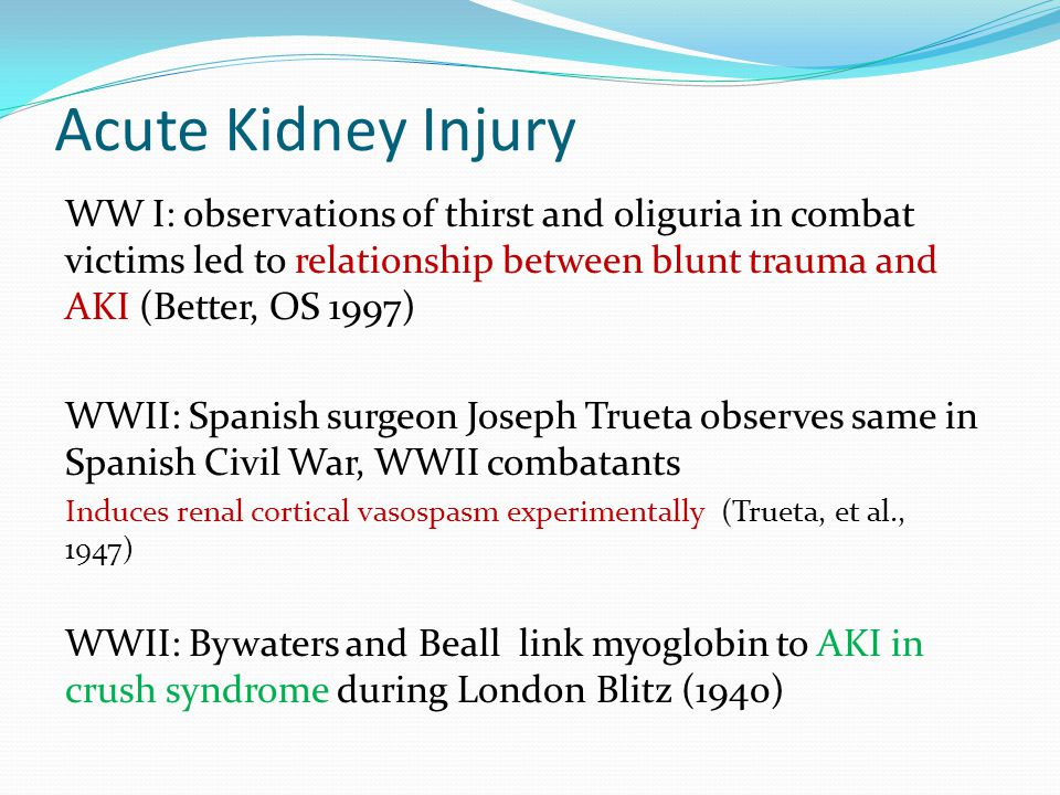 Acute Kidney Injury WW I: observations of thirst and oliguria in combat victims led to relationship between blunt trauma and AKI (Better, OS 1997)