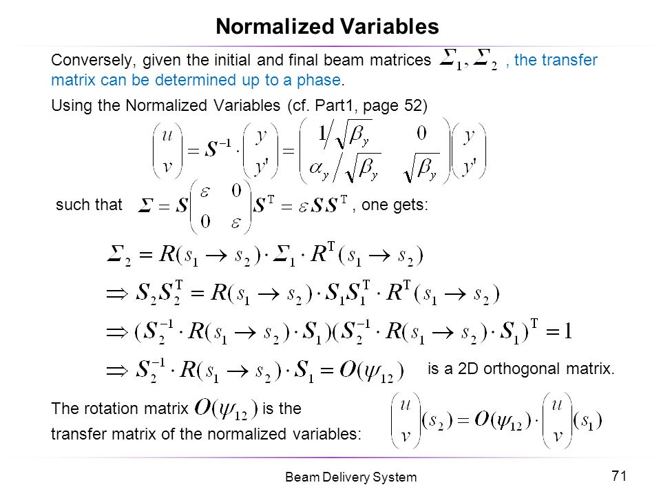 Normalized Variables Conversely, given the initial and final beam matrices , the transfer matrix can be determined up to a phase.