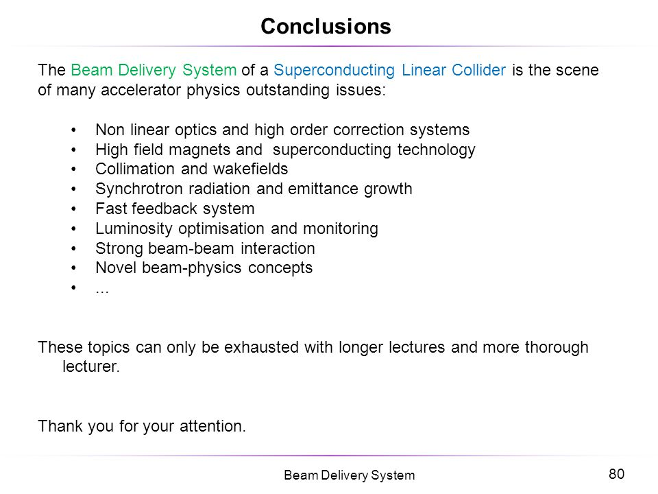 Conclusions The Beam Delivery System of a Superconducting Linear Collider is the scene of many accelerator physics outstanding issues: