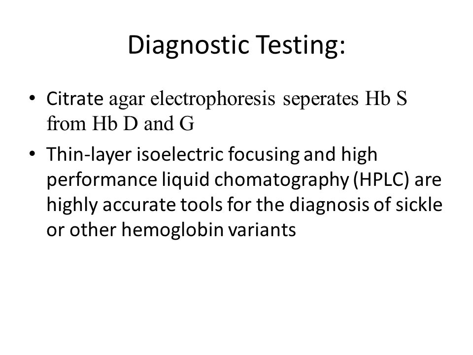 Diagnostic Testing: Citrate agar electrophoresis seperates Hb S from Hb D and G.