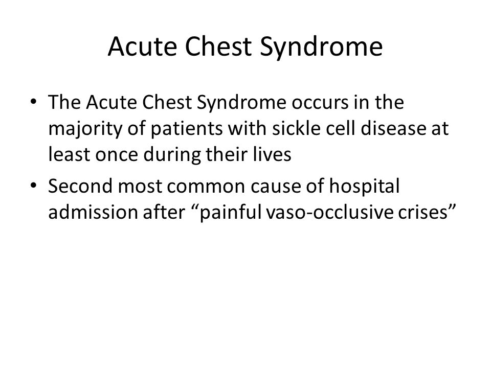 Acute Chest Syndrome The Acute Chest Syndrome occurs in the majority of patients with sickle cell disease at least once during their lives.