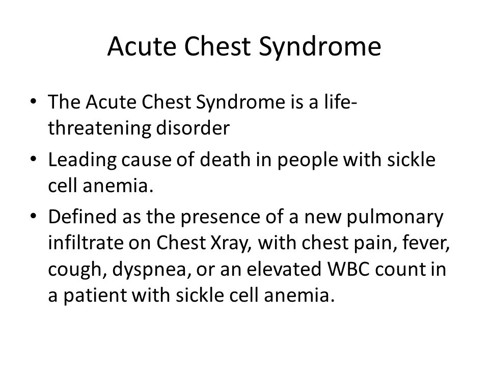 Acute Chest Syndrome The Acute Chest Syndrome is a life-threatening disorder. Leading cause of death in people with sickle cell anemia.