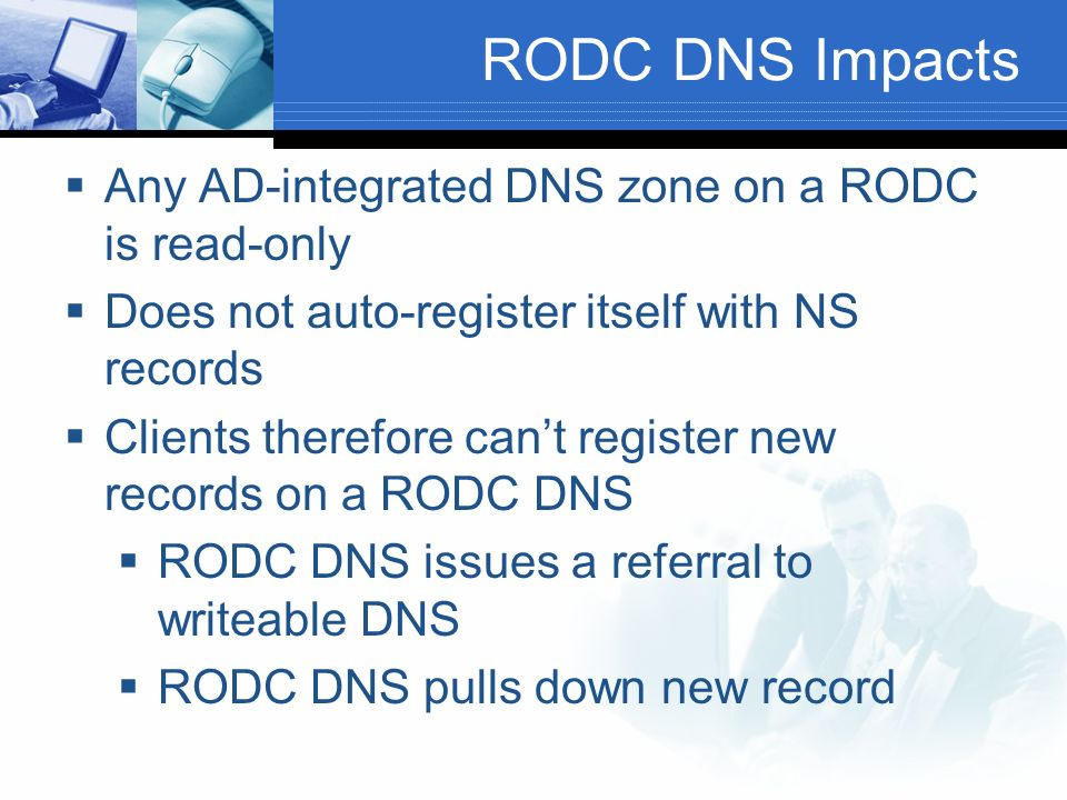 RODC DNS Impacts Any AD-integrated DNS zone on a RODC is read-only