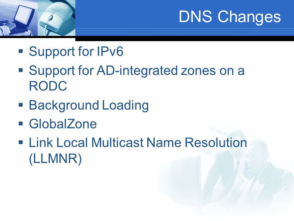 DNS Changes Support for IPv6 Support for AD-integrated zones on a RODC