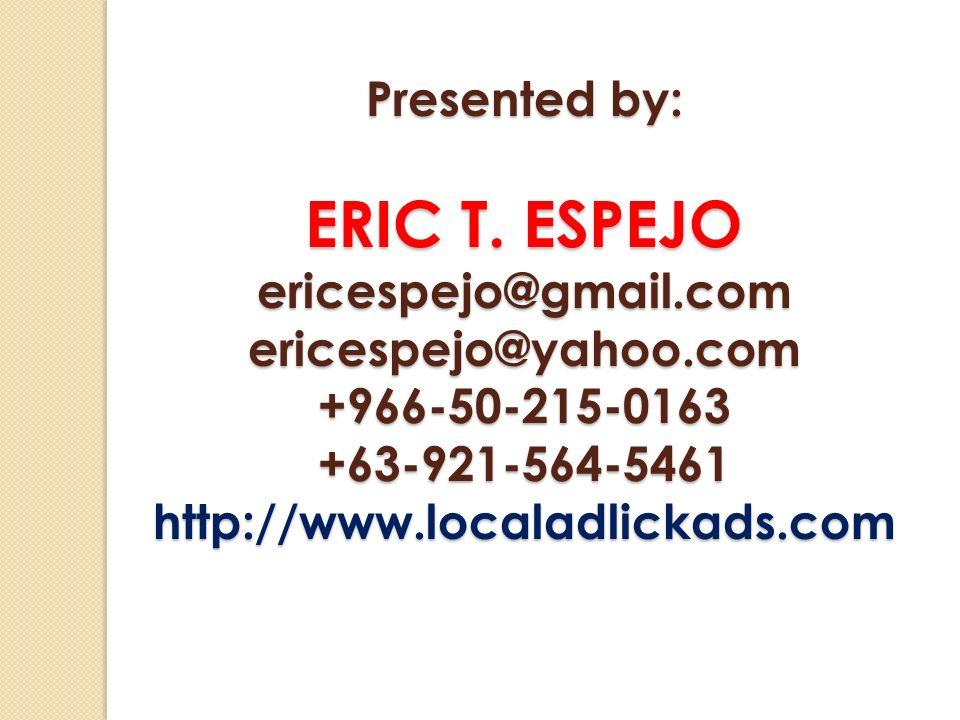 ERIC T. ESPEJO Presented by: ericespejo@gmail.com ericespejo@yahoo.com