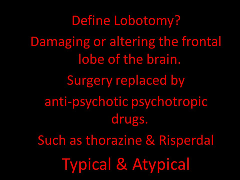 Typical & Atypical Define Lobotomy